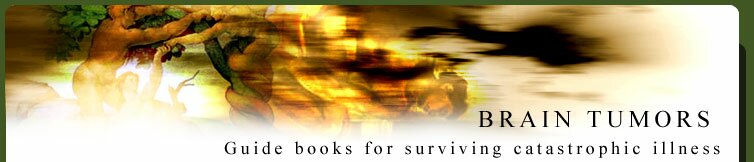 Brain Tumors- Guide books for surviving catastrophic illness